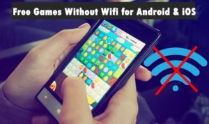 No Wifi Games Free 2018: Games Without Wifi for Android & iOS (Top 25)