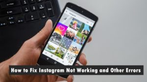 How to Fix Instagram Not Working and Other Errors
