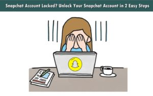 Snapchat Account Locked? Unlock Your Snapchat Account in 2 Easy Steps